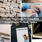 Step By Step Guide To Transition From Blogger To Book Author